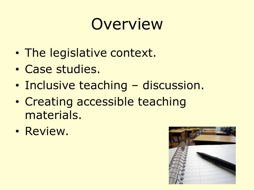 Overview The legislative context. Case studies. Inclusive teaching – discussion.
