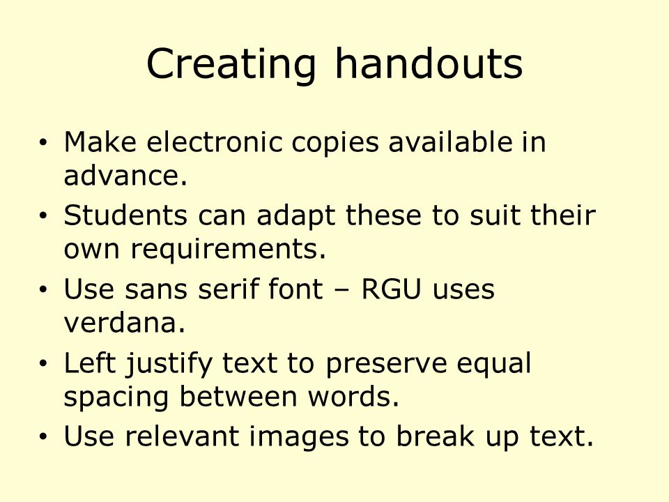 Creating handouts Make electronic copies available in advance.