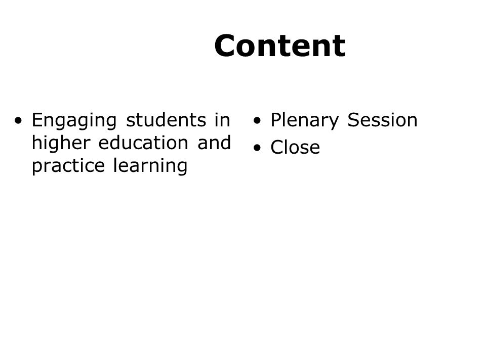 Content Engaging students in higher education and practice learning Plenary Session Close