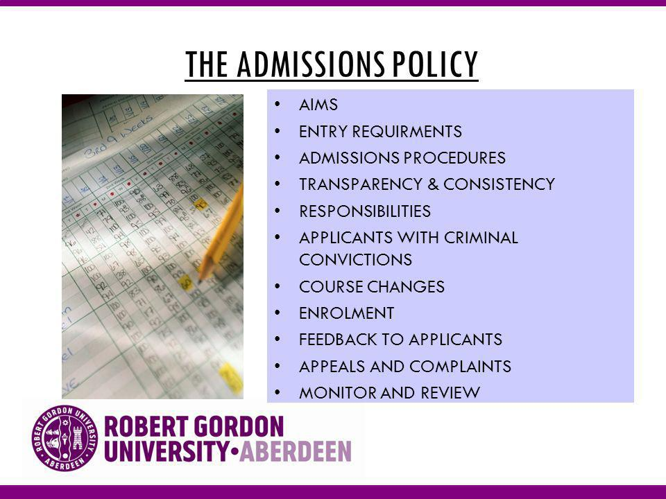 THE ADMISSIONS POLICY AIMS ENTRY REQUIRMENTS ADMISSIONS PROCEDURES TRANSPARENCY & CONSISTENCY RESPONSIBILITIES APPLICANTS WITH CRIMINAL CONVICTIONS COURSE CHANGES ENROLMENT FEEDBACK TO APPLICANTS APPEALS AND COMPLAINTS MONITOR AND REVIEW