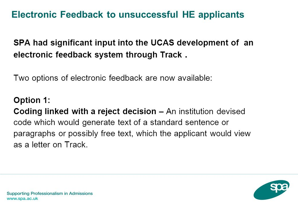 Electronic Feedback to unsuccessful HE applicants SPA had significant input into the UCAS development of an electronic feedback system through Track.