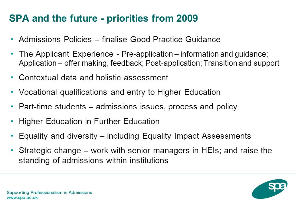 SPA and the future - priorities from 2009 Admissions Policies – finalise Good Practice Guidance The Applicant Experience - Pre-application – informati