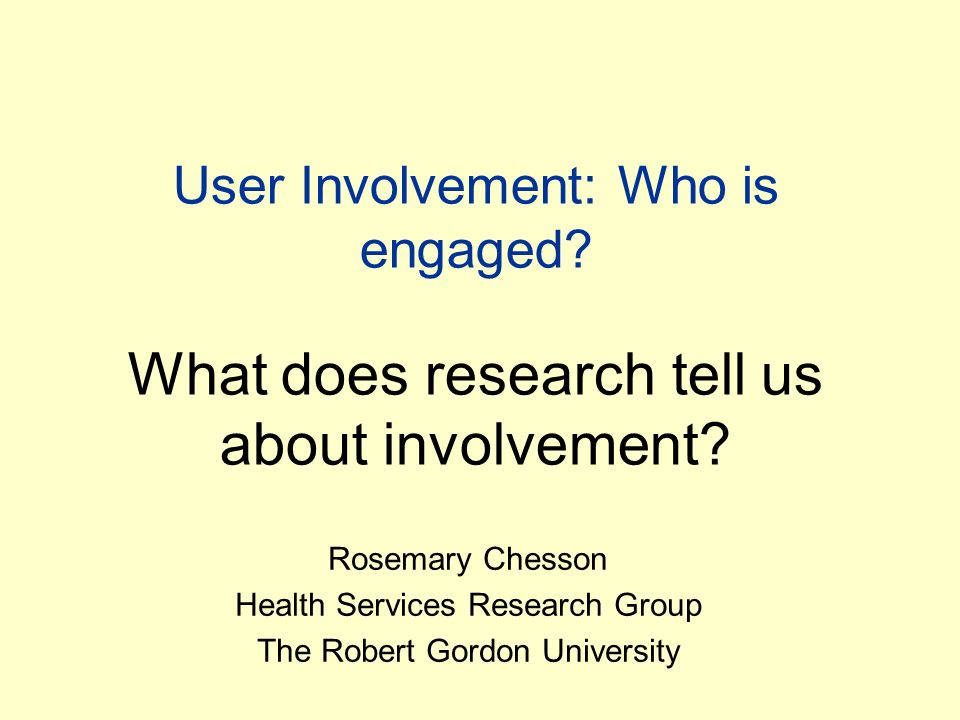 User Involvement: Who is engaged. What does research tell us about involvement.