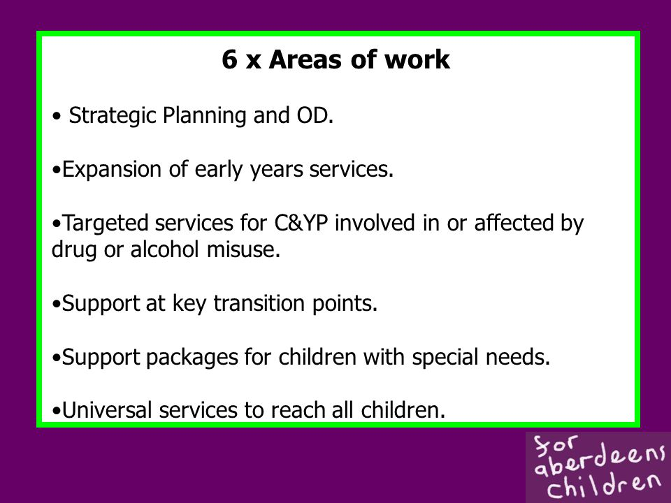 6 x Areas of work Strategic Planning and OD. Expansion of early years services.