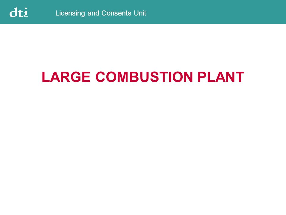 Licensing and Consents Unit LARGE COMBUSTION PLANT