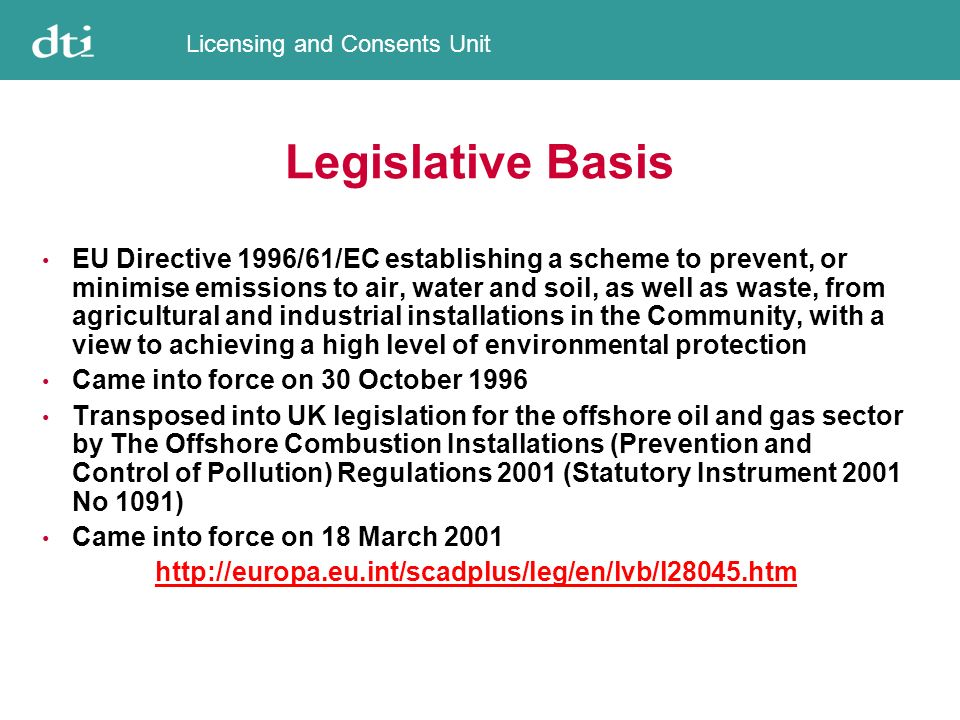 Licensing and Consents Unit The Net Impact Allocations were supposed to approximate to Business As Usual (although a slight reduction is probably inevitable) Original offshore oil and gas sector allocation or cap represented a >30% cut in emissions from historic baseline Industry estimated that a modest increase in emissions was more likely Offshore oil and gas facility allocations measured in terms of percentage difference from contribution to historic averages total varied from +190% to –60% Some offshore oil and gas facilities were not given an allocation