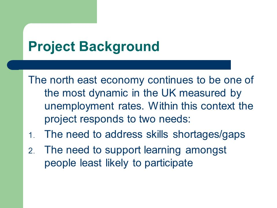 Project Background The north east economy continues to be one of the most dynamic in the UK measured by unemployment rates.