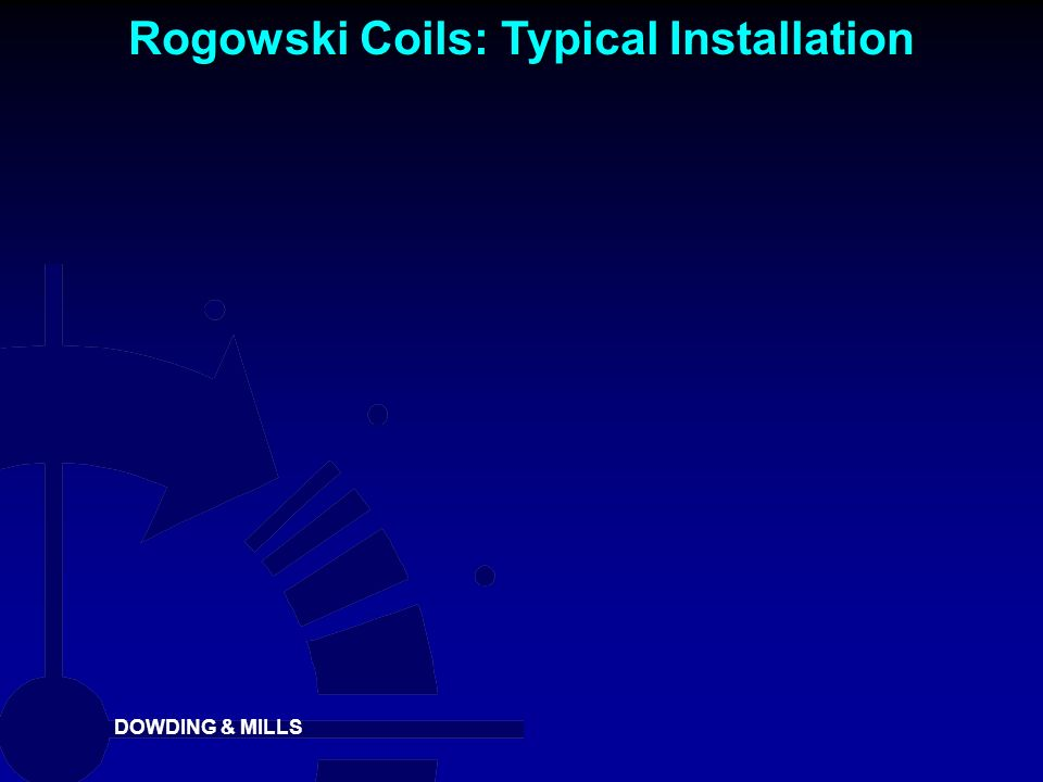 DOWDING & MILLS Rogowski Coils: Typical Installation