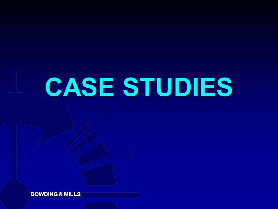 DOWDING & MILLS CASE STUDIES