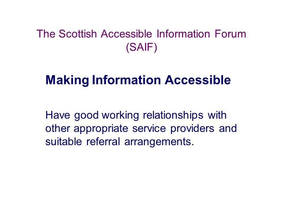 The Scottish Accessible Information Forum (SAIF) Making Information Accessible Have good working relationships with other appropriate service provider