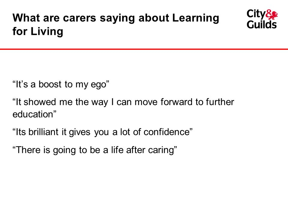 What are carers saying about Learning for Living Its a boost to my ego It showed me the way I can move forward to further education Its brilliant it g
