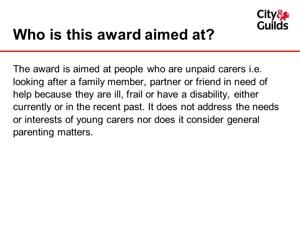 Who is this award aimed at.The award is aimed at people who are unpaid carers i.e.