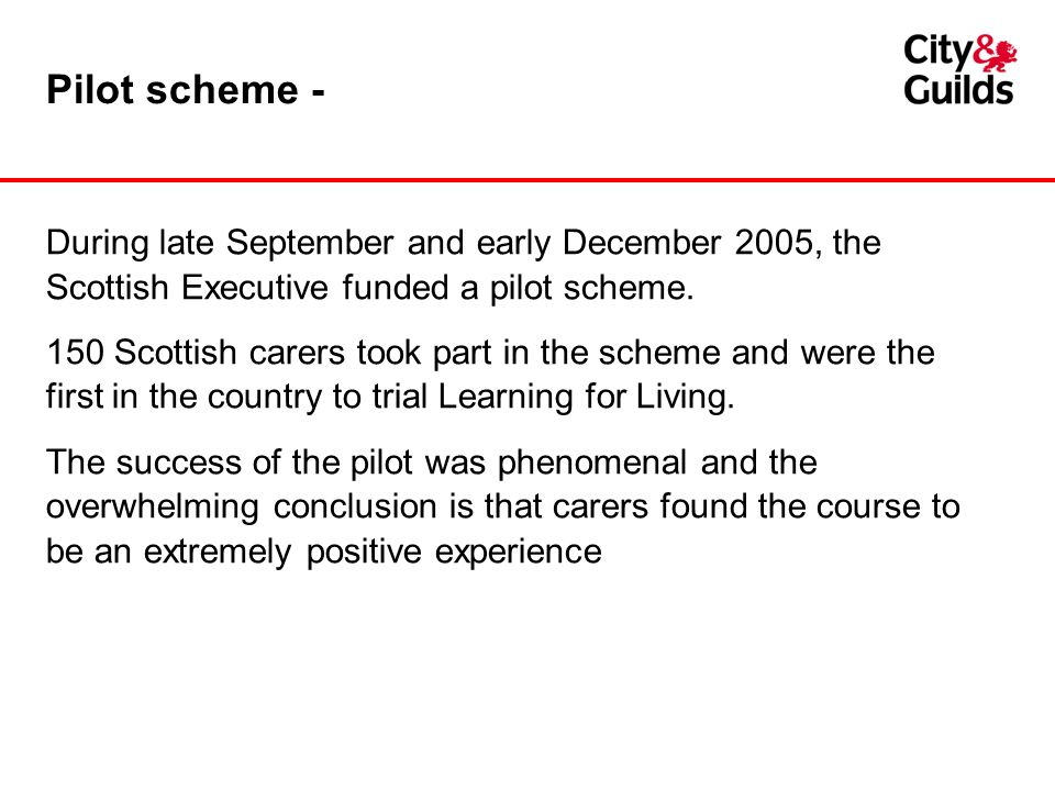 Pilot scheme - During late September and early December 2005, the Scottish Executive funded a pilot scheme.