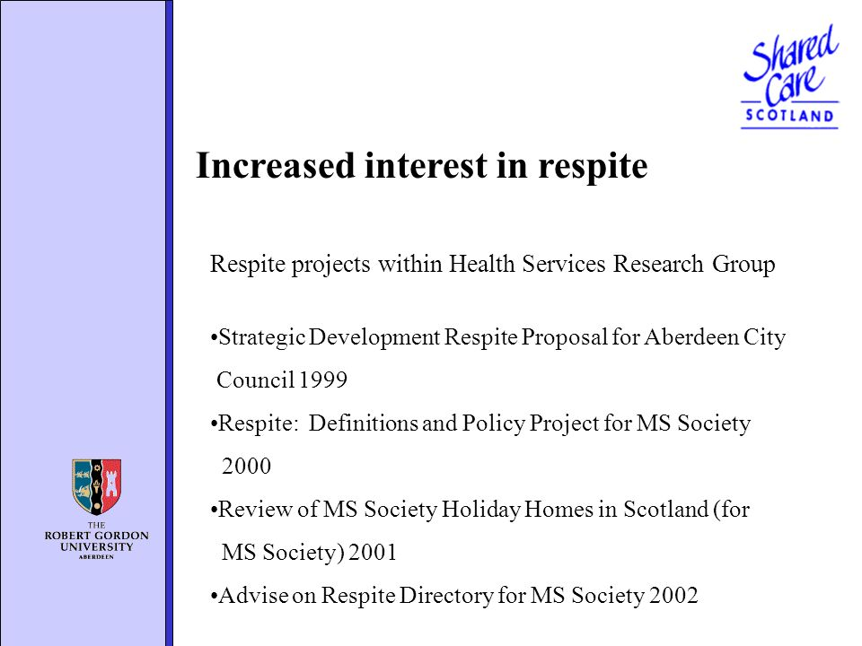 Increased interest in respite Respite projects within Health Services Research Group Strategic Development Respite Proposal for Aberdeen City Council