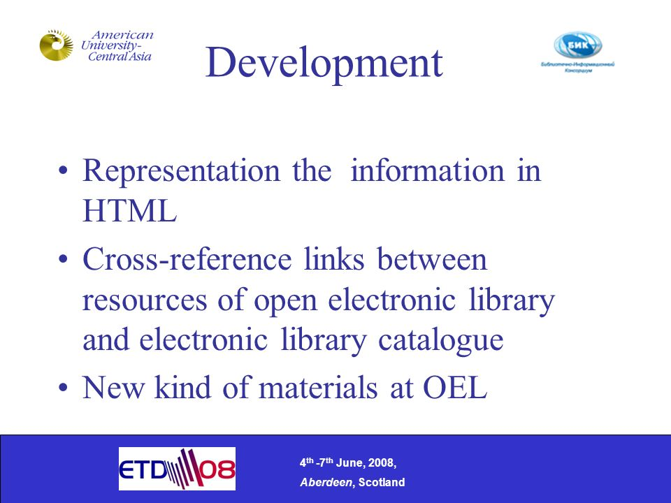 Representation the information in HTML Cross-reference links between resources of open electronic library and electronic library catalogue New kind of materials at OEL 4 th -7 th June, 2008, Aberdeen, Scotland Development