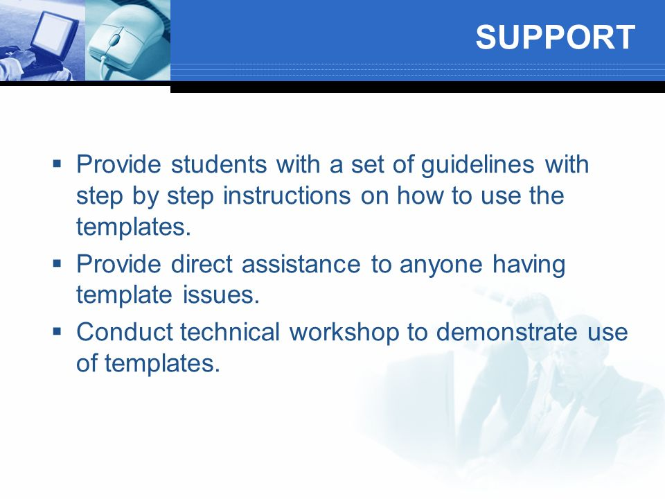 SUPPORT Provide students with a set of guidelines with step by step instructions on how to use the templates.
