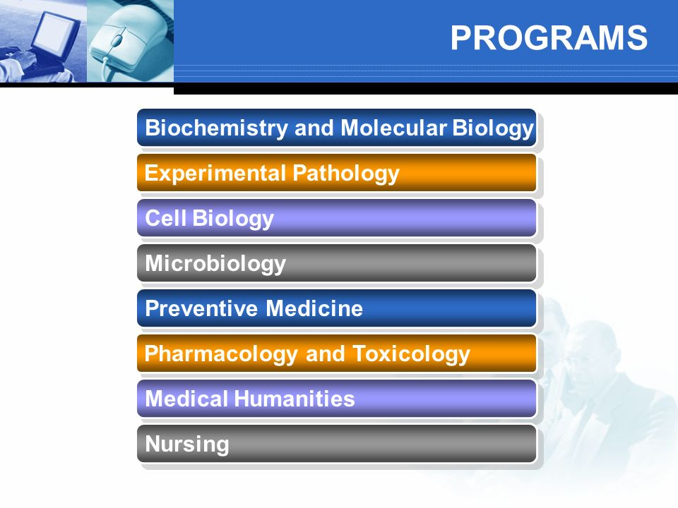 PROGRAMS Biochemistry and Molecular Biology Experimental Pathology Cell Biology Microbiology Preventive Medicine Pharmacology and Toxicology Medical H