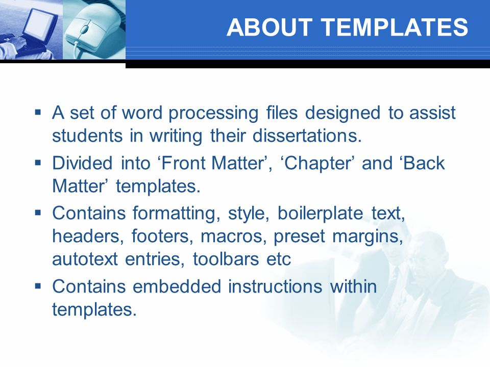 ABOUT TEMPLATES A set of word processing files designed to assist students in writing their dissertations.
