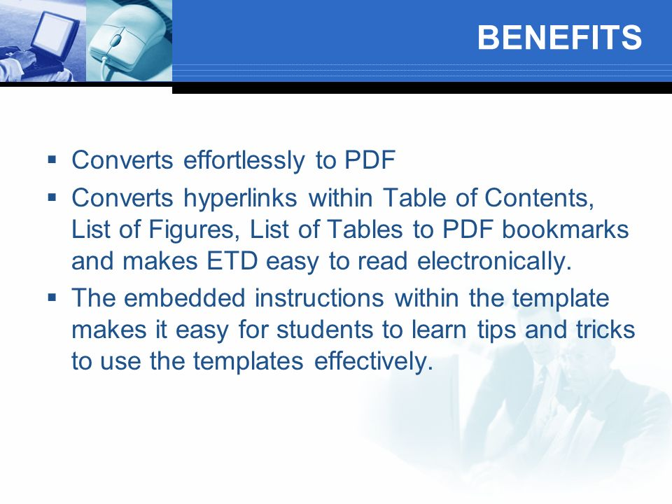 BENEFITS Converts effortlessly to PDF Converts hyperlinks within Table of Contents, List of Figures, List of Tables to PDF bookmarks and makes ETD easy to read electronically.