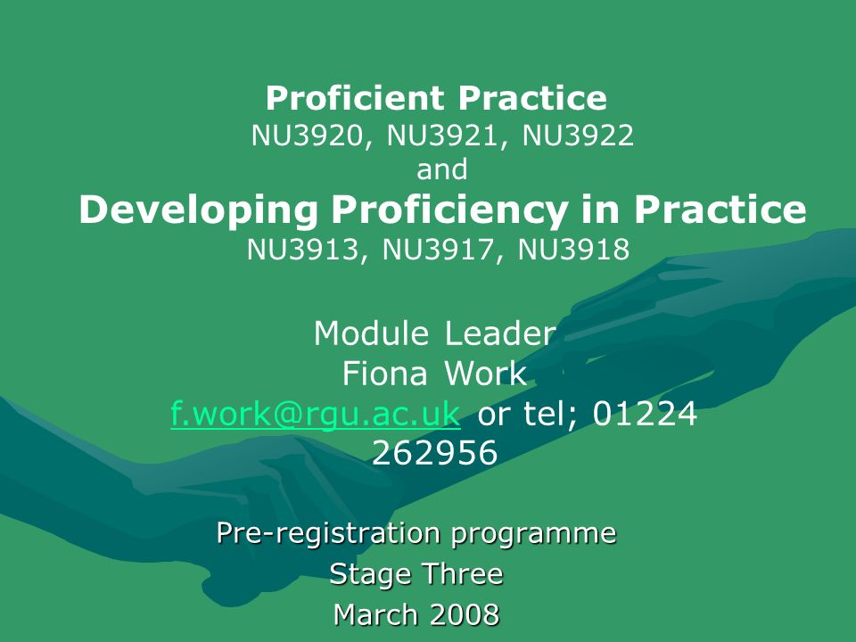 Pre-registration programme Stage Three March 2008 Proficient Practice NU3920, NU3921, NU3922 and Developing Proficiency in Practice NU3913, NU3917, NU
