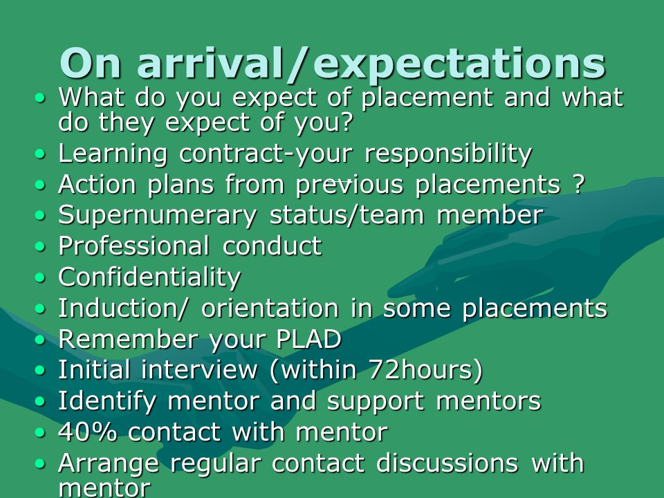 On arrival/expectations What do you expect of placement and what do they expect of you?What do you expect of placement and what do they expect of you?