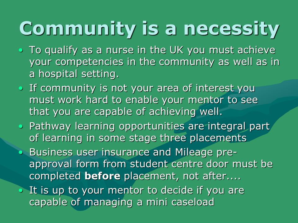 Community is a necessity To qualify as a nurse in the UK you must achieve your competencies in the community as well as in a hospital setting.To quali