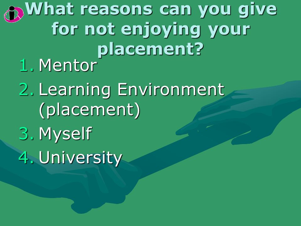 What reasons can you give for not enjoying your placement? 1.Mentor 2.Learning Environment (placement) 3.Myself 4.University