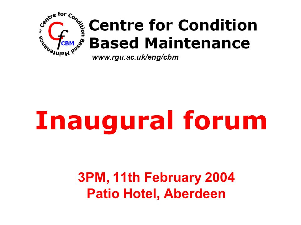 3PM, 11th February 2004 Patio Hotel, Aberdeen Inaugural forum www.rgu.ac.uk/eng/cbm