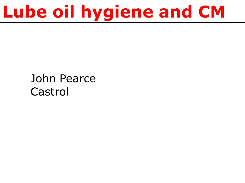 Lube oil hygiene and CM John Pearce Castrol