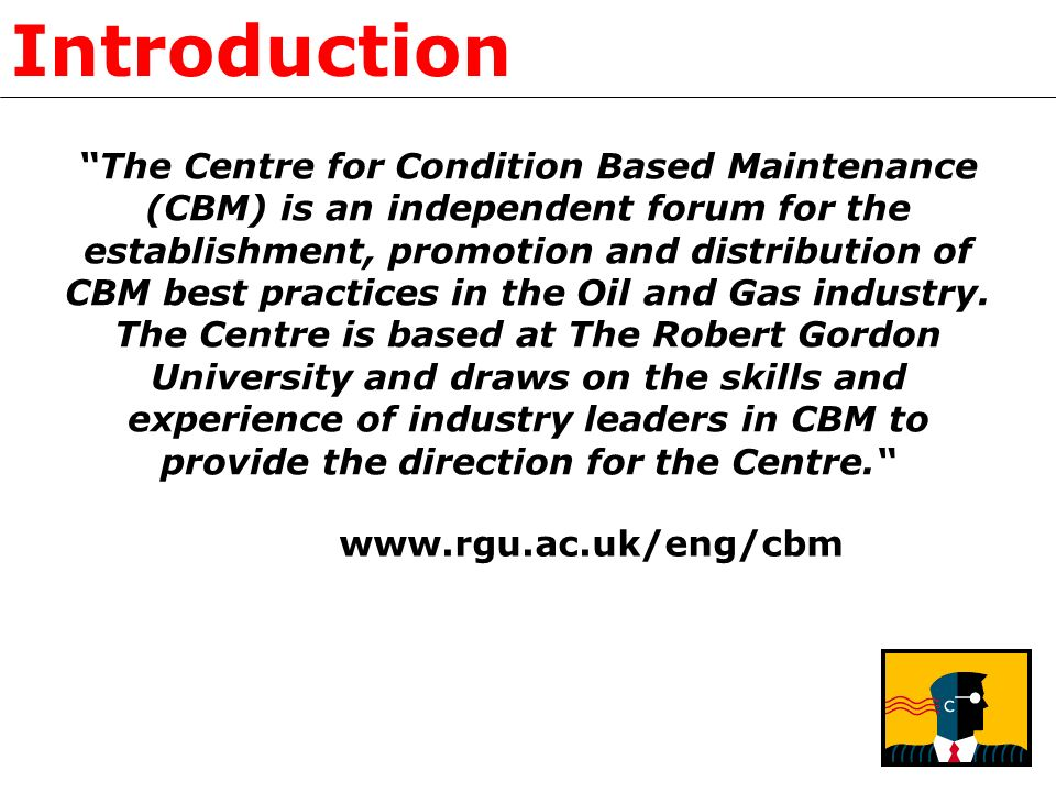 Introduction The Centre for Condition Based Maintenance (CBM) is an independent forum for the establishment, promotion and distribution of CBM best pr