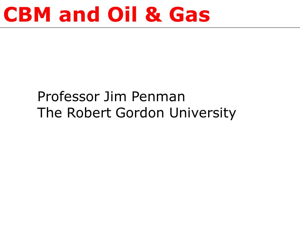 CBM and Oil & Gas Professor Jim Penman The Robert Gordon University