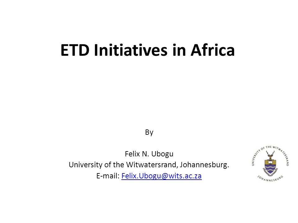 ETD Initiatives in Africa By Felix N. Ubogu University of the Witwatersrand, Johannesburg.