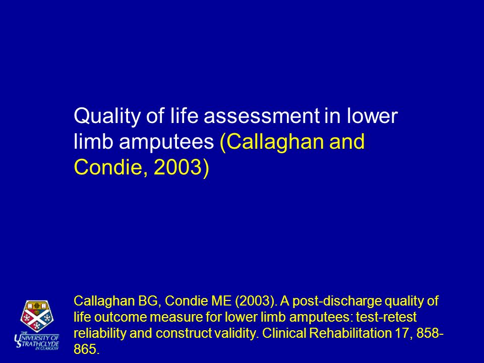 Callaghan BG, Condie ME (2003). A post-discharge quality of life outcome measure for lower limb amputees: test-retest reliability and construct validi