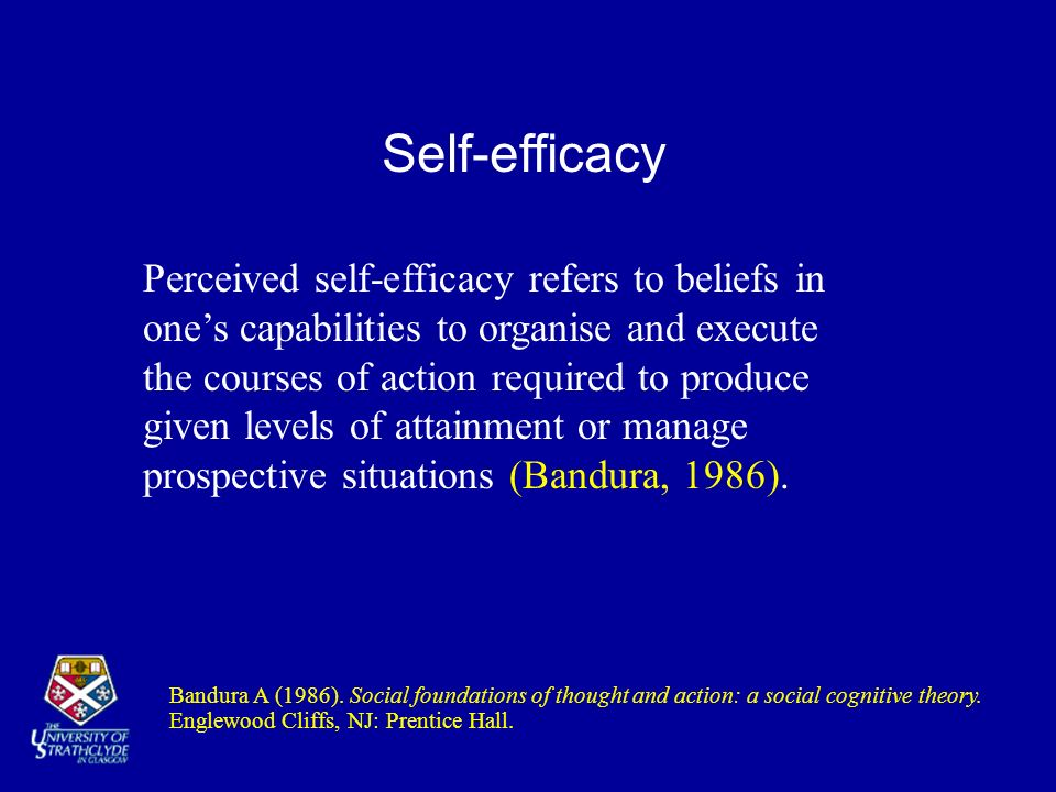 Self-efficacy Bandura A (1986). Social foundations of thought and action: a social cognitive theory. Englewood Cliffs, NJ: Prentice Hall. Perceived se
