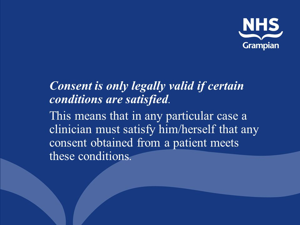 Consent is only legally valid if certain conditions are satisfied.