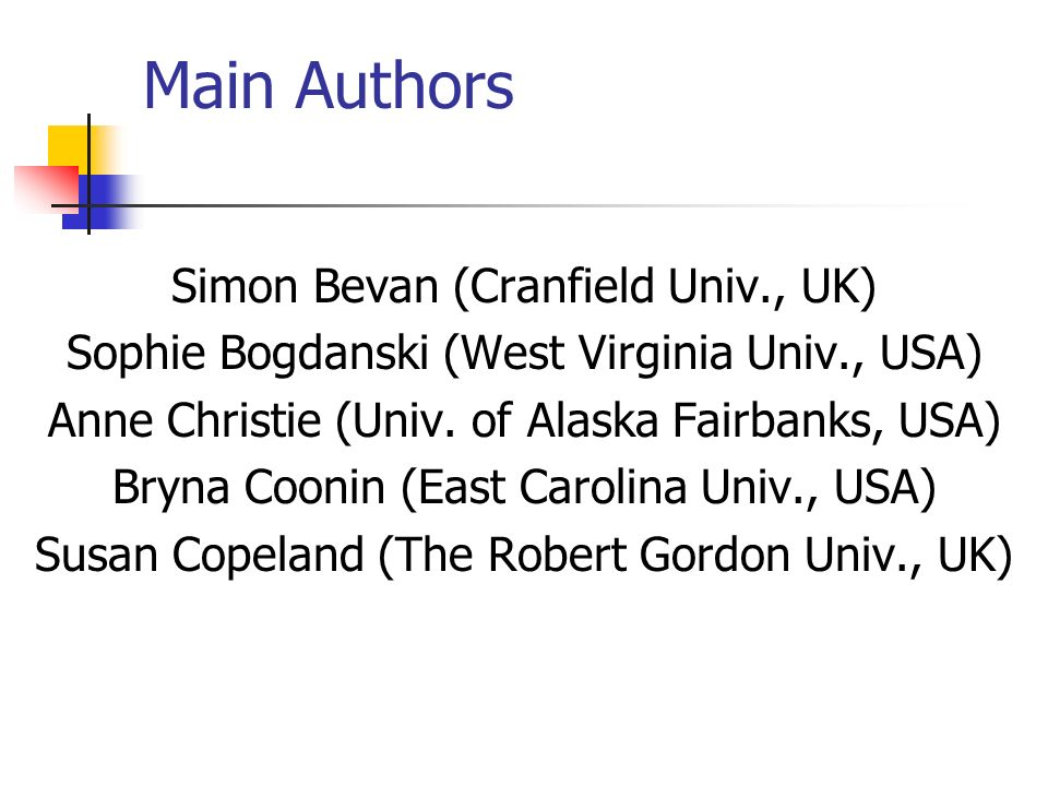 Main Authors Simon Bevan (Cranfield Univ., UK) Sophie Bogdanski (West Virginia Univ., USA) Anne Christie (Univ.