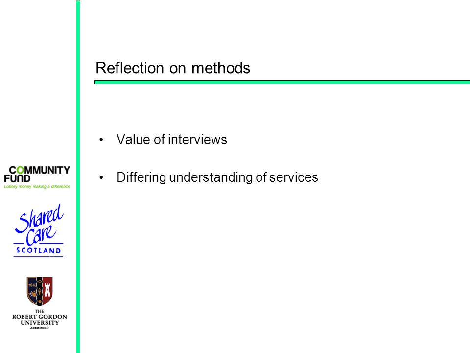 Reflection on methods Value of interviews Differing understanding of services