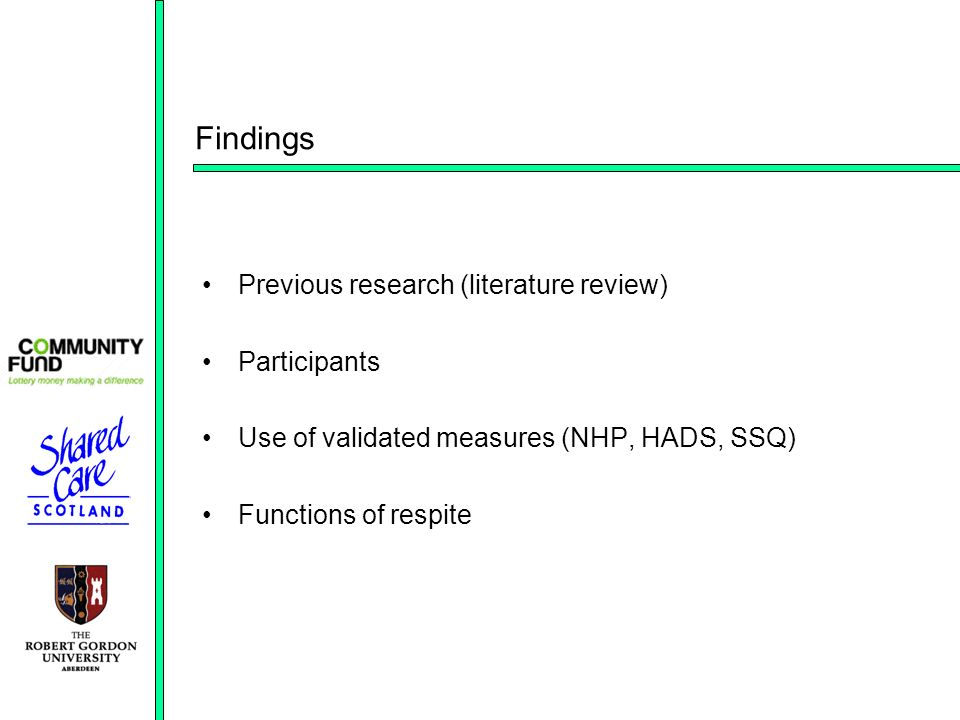 Findings Previous research (literature review) Participants Use of validated measures (NHP, HADS, SSQ) Functions of respite