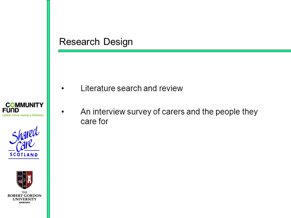 Research Design Literature search and review An interview survey of carers and the people they care for