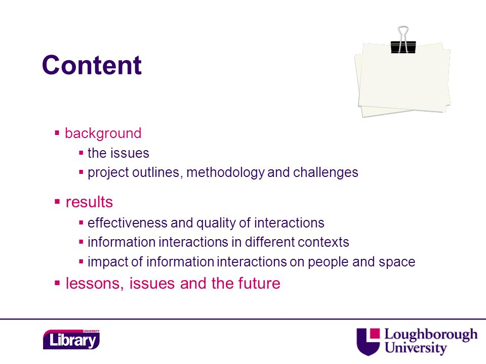 Content background the issues project outlines, methodology and challenges results effectiveness and quality of interactions information interactions in different contexts impact of information interactions on people and space lessons, issues and the future