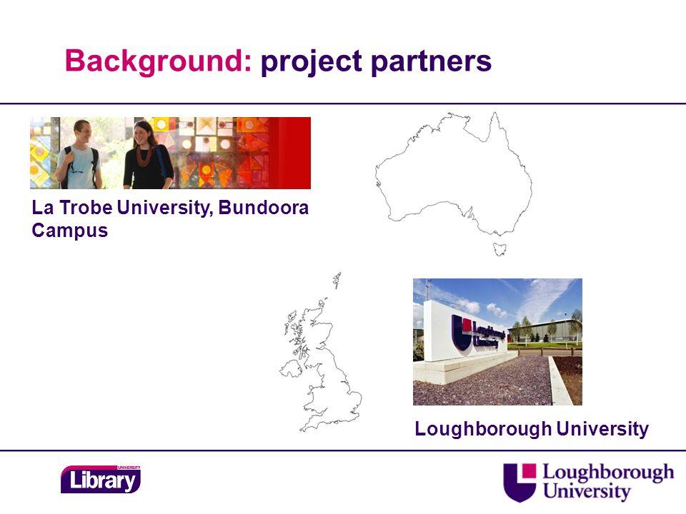 La Trobe University, Bundoora Campus Loughborough University Background: project partners