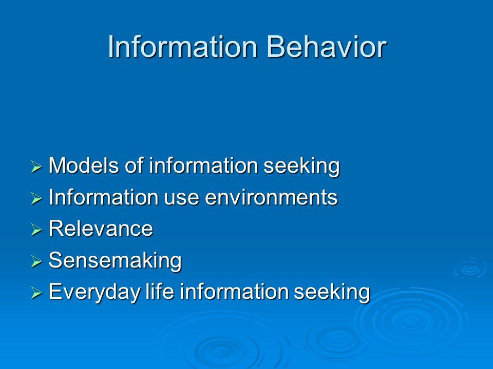 Information Behavior Models of information seeking Models of information seeking Information use environments Information use environments Relevance R