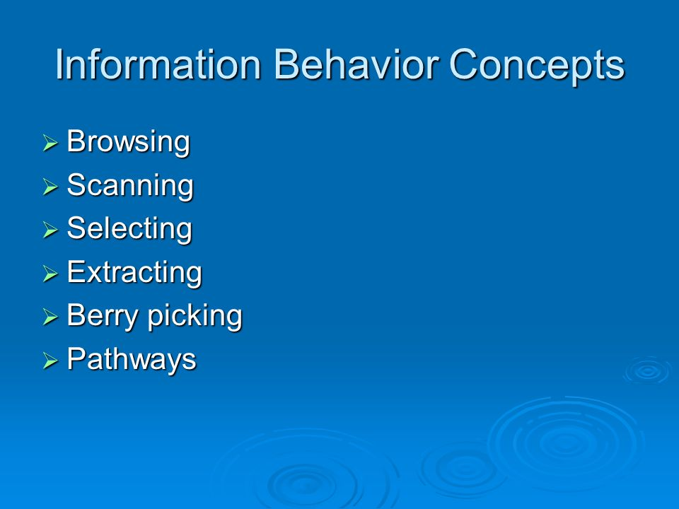Information Behavior Concepts Browsing Browsing Scanning Scanning Selecting Selecting Extracting Extracting Berry picking Berry picking Pathways Pathw
