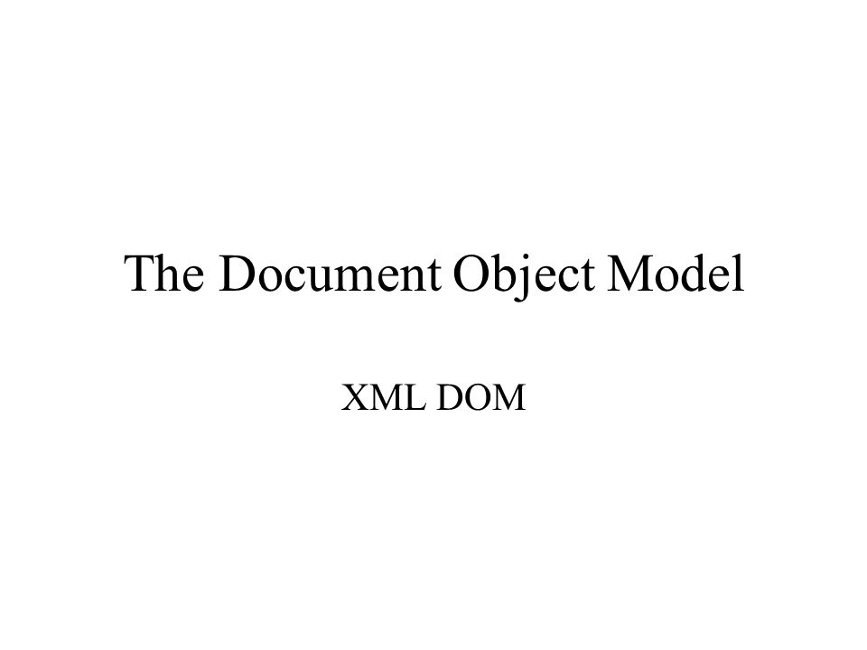The Document Object Model XML DOM