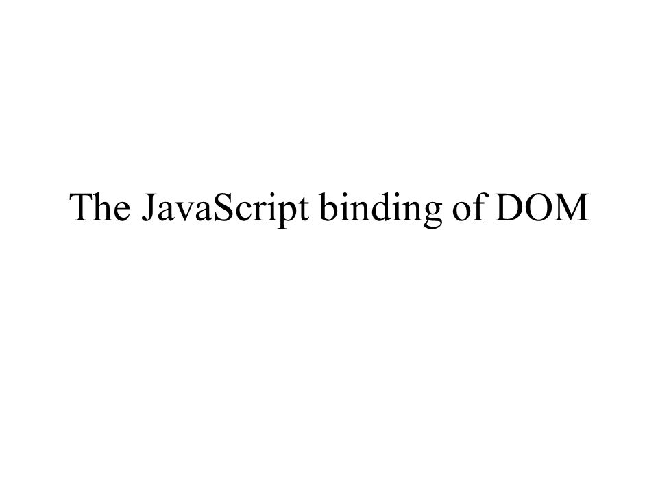 The JavaScript binding of DOM