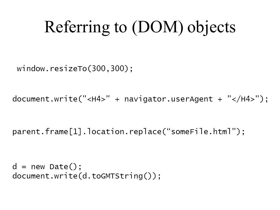 Referring to (DOM) objects window.resizeTo(300,300); document.write(