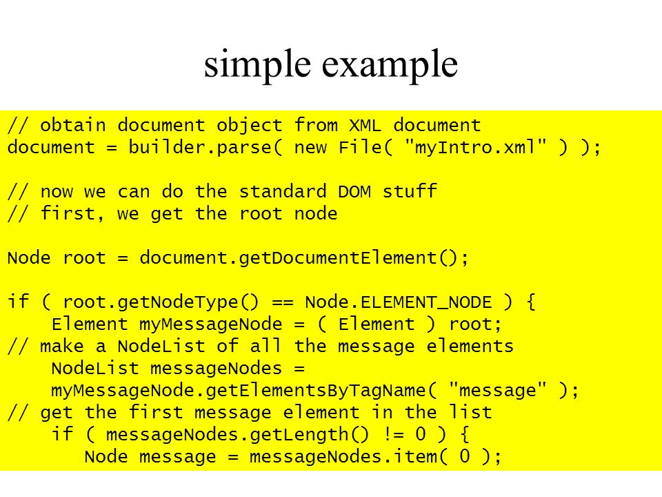 simple example // obtain document object from XML document document = builder.parse( new File(