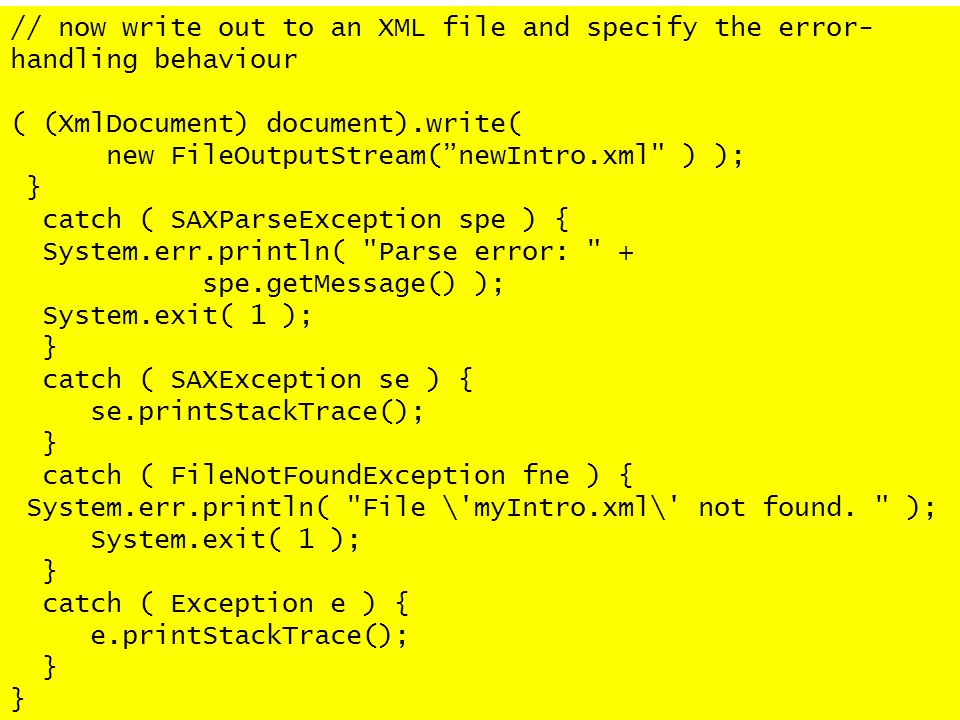 simple example // now write out to an XML file and specify the error- handling behaviour ( (XmlDocument) document).write( new FileOutputStream(newIntr
