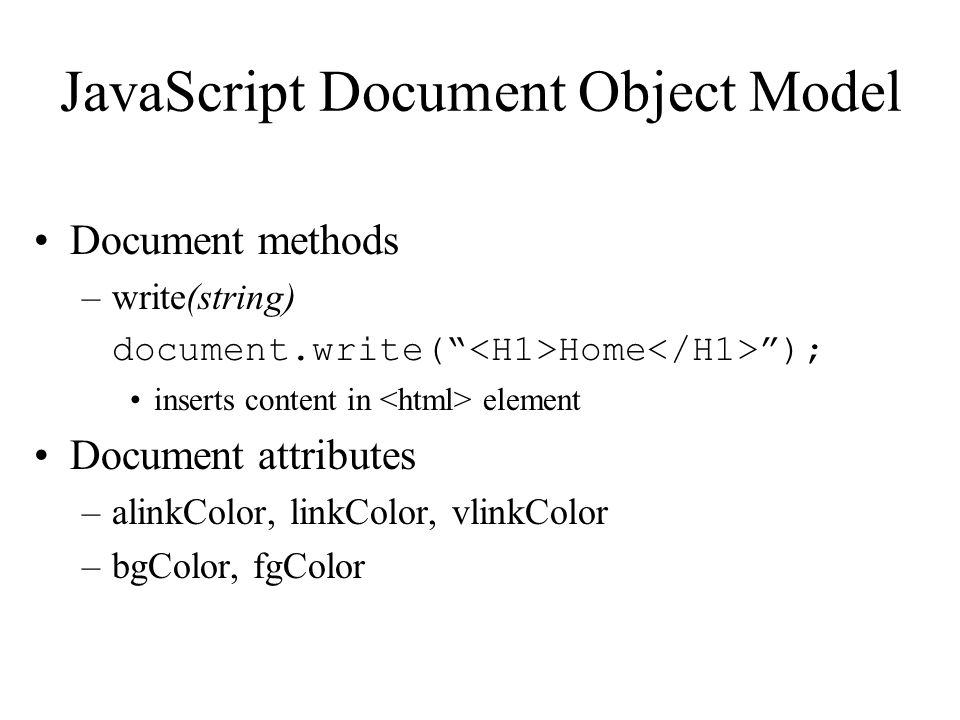JavaScript Document Object Model Objects relating to (sets of) elements in the Document content –images [ ] –forms [ ] –links[ ] –anchors [ ] –applets [ ]
