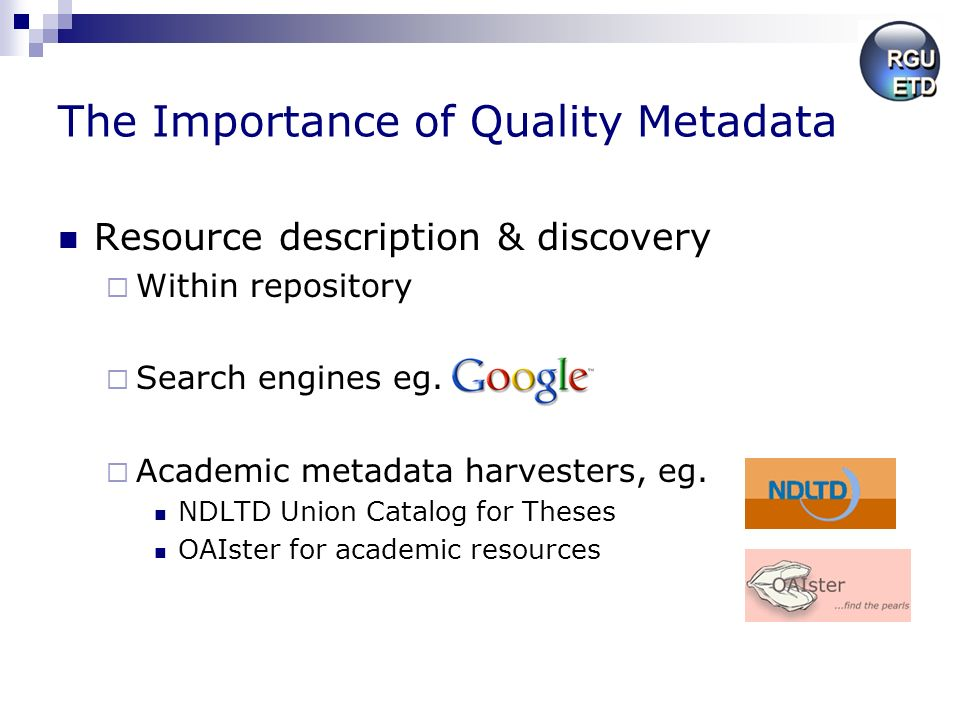 The Importance of Quality Metadata Resource description & discovery Within repository Search engines eg.